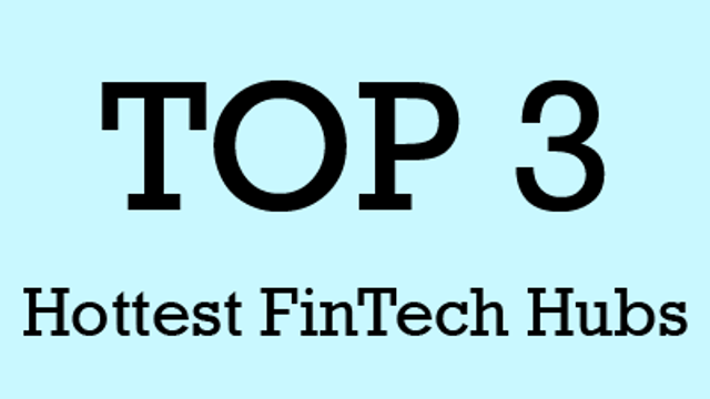 Which Are the Top 3 Hottest FinTech Hubs Worldwide? featured image