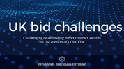 UK bid challenges: challenging or defending direct contract awards in the context of COVID-19