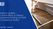 Ireland Update – Central Bank of Ireland publishes findings of MAR compliance review