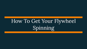 How To Get Your Flywheel Spinning