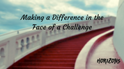 Making a Difference in the Face of a Challenge