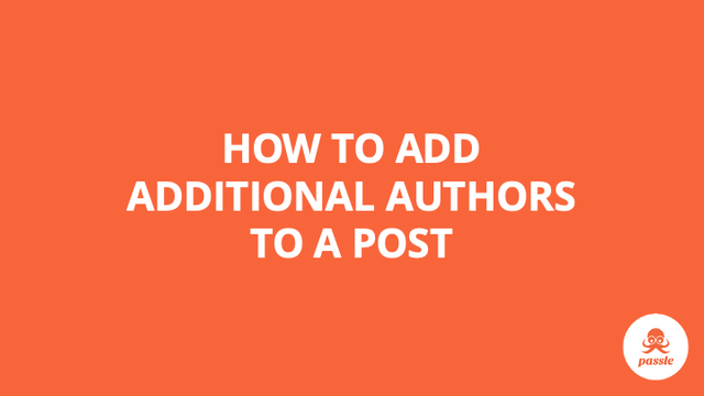 How to add additional authors to a post  – Passle Knowledge Base featured image