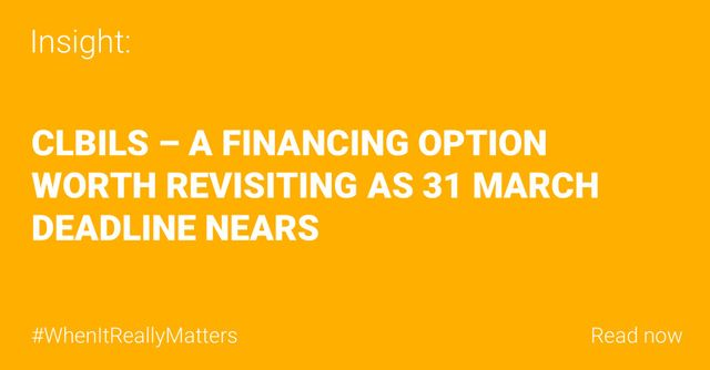 CLBILS – a financing option worth revisiting as 31 March deadline nears featured image