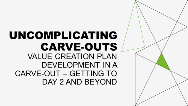 Value Creation Plan development in a carve-out – getting to Day 2 and beyond. featured image