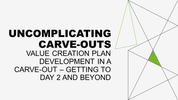Value Creation Plan development in a carve-out – getting to Day 2 and beyond.