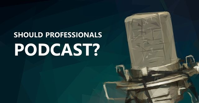 Should professionals use podcasts? featured image