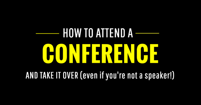 How to attend a conference and take it over featured image