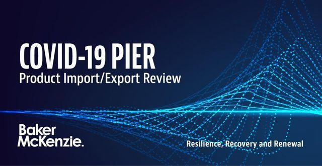 "Presenting Baker McKenzie's COVID-19 Product Import/Export Review (""COVID-19 PIER"") tool. featured image"