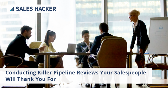 Conducting Killer Pipeline Reviews Your Salespeople Will Thank You For featured image