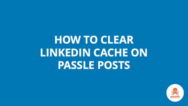 How to clear LinkedIn cache on Passle posts – Passle Knowledge Base featured image