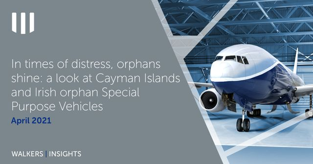 In times of distress, orphans shine: a look at Cayman Islands and Irish orphan Special Purpose Vehicles featured image