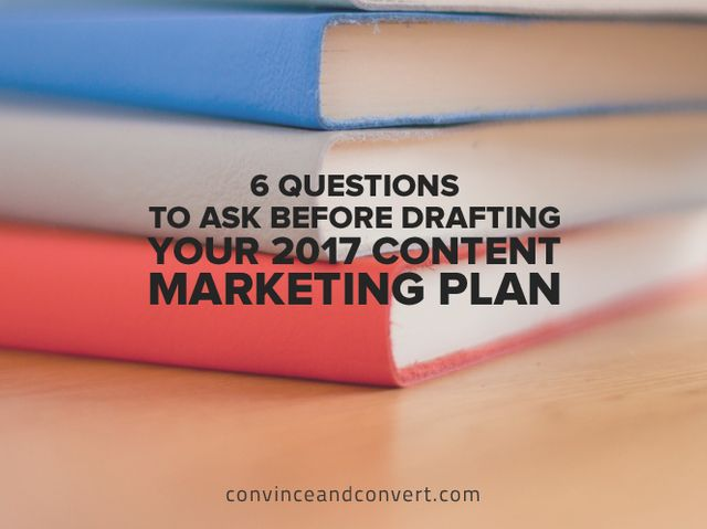 Drafting your 2017 Content Marketing Plan? A few things to consider first... featured image