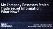 My Company Possesses Stolen Trade Secret Information: What Now?