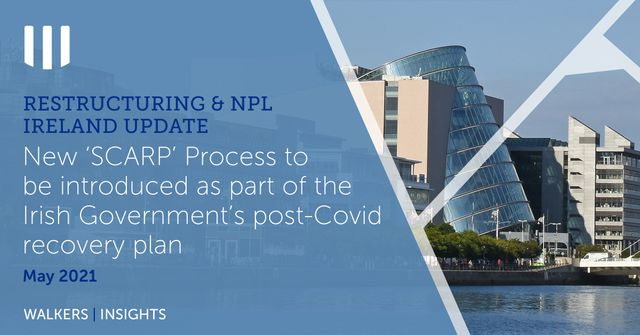 Restructuring & NPL Ireland Update: New 'SCARP' Process to be introduced as part of the Irish Government's post-Covid recovery plan featured image