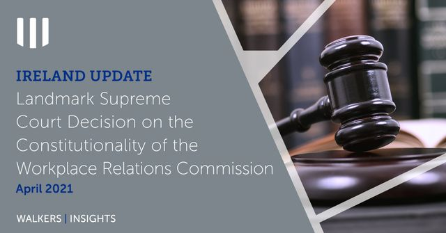 Ireland Update: Landmark Supreme Court Decision on the Constitutionality of the Workplace Relations Commission featured image