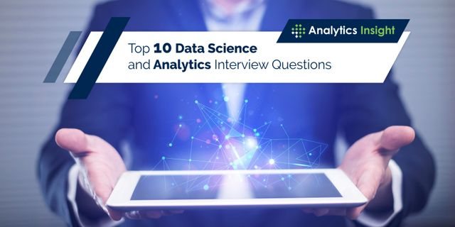 TOP 10 DATA SCIENCE AND ANALYTICS INTERVIEW QUESTIONS featured image