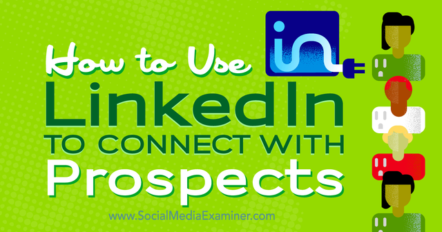 How to use LinkedIn to connect with prospects featured image