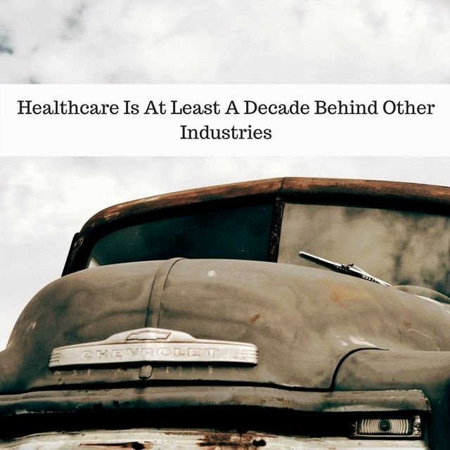 Do You Agree That Healthcare Is A Decade Behind Other Industries? featured image
