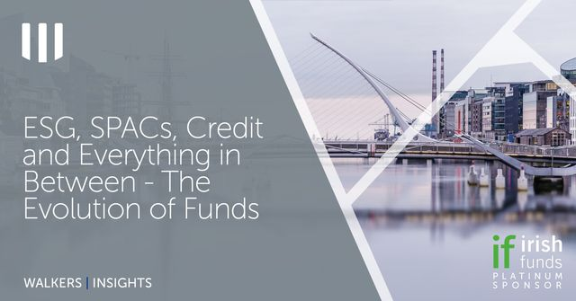 ESG, SPACs, Credit and Everything in Between – the Evolution of Funds featured image