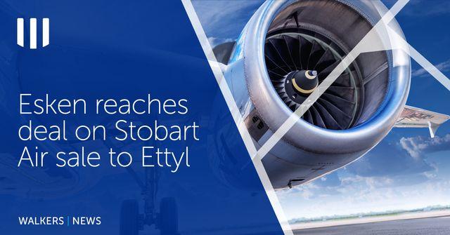 Ireland Update - Esken Reaches Deal on Stobart Air Sale to Ettyl featured image