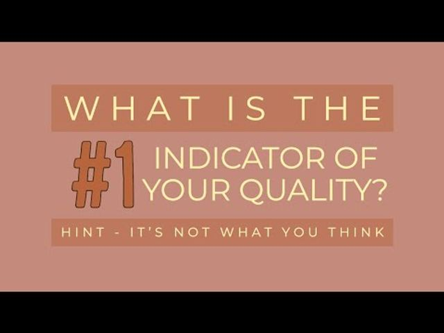 The #1 Indicator of Your Quality - Hint - It's Not What You Think featured image