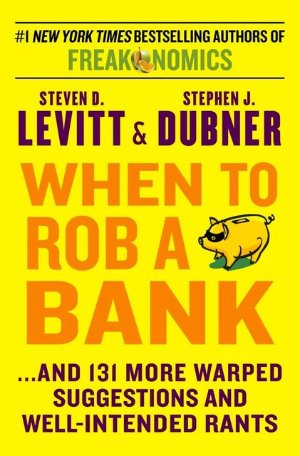 When to Rob A Bank by Freakonomics Authors featured image