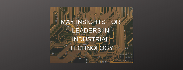 May insights for leaders in industrial technology featured image