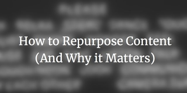 Why You Should Repurpose Your Content featured image