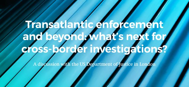 Upcoming event: Transatlantic enforcement and beyond: what's next for cross-border investigations? A discussion with the US DoJ in London featured image