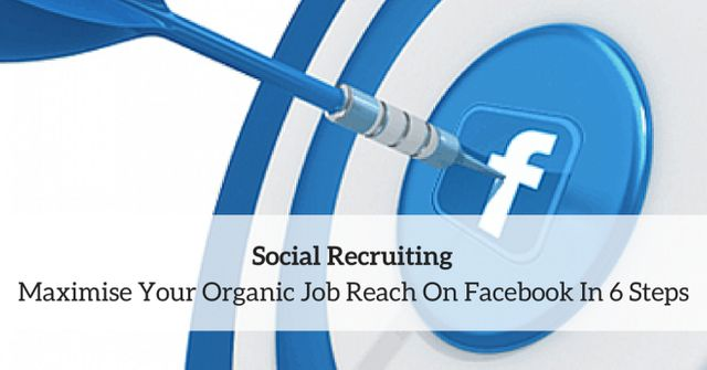 Social Recruiting: Maximise Your Organic Job Reach On Facebook In 6 Steps featured image