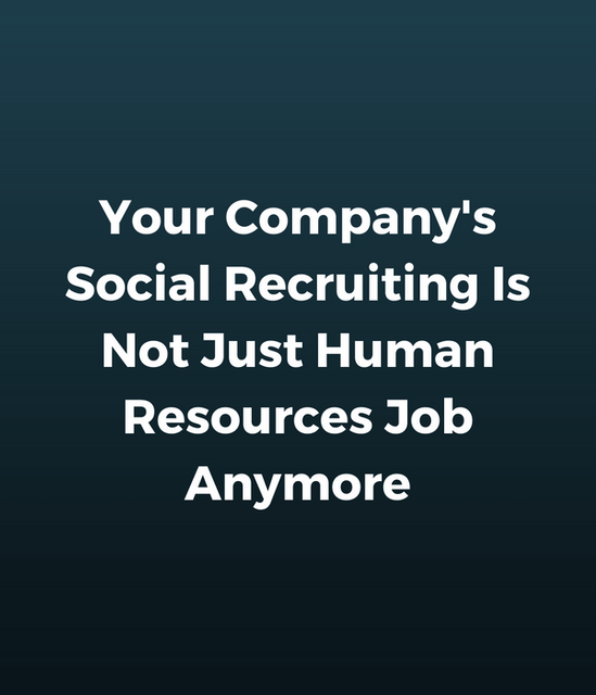 Your Company's Social Recruiting Is Not Just Human Resources Job Anymore featured image