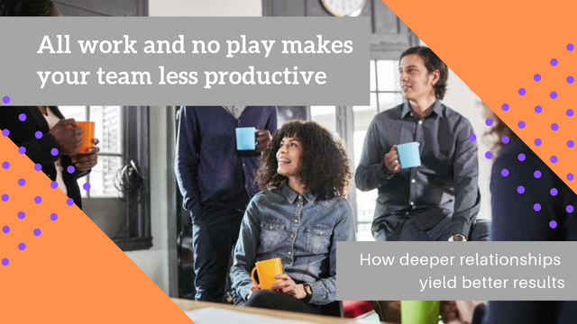 All work and no play makes your team less productive featured image
