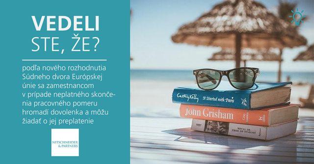 Vedeli ste, že podľa nového rozhodnutia Súdneho dvora Európskej únie sa zamestnancom v prípade neplatného skončenia pracovného pomeru hromadí dovolenka a môžu žiadať o jej preplatenie? featured image