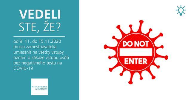 Vedeli ste, že od 9. 11. do 15.11.2020 musia zamestnávatelia umiestniť na všetky vstupy oznam o zákaze vstupu osôb bez negatívneho testu na COVID-19? featured image