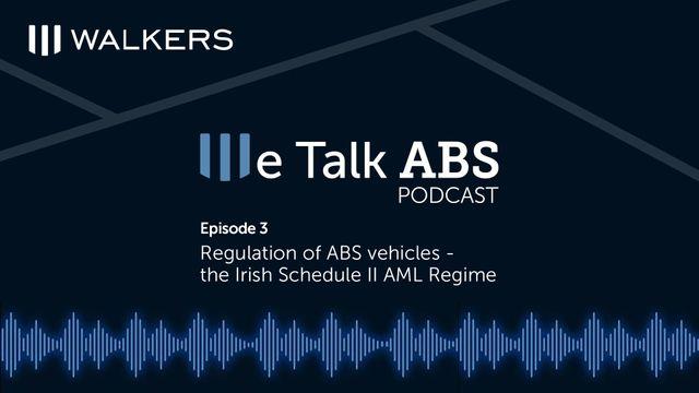 We Talk ABS Podcast: Episode 3 - Regulation of ABS vehicles - the Irish Schedule II AML Regime featured image