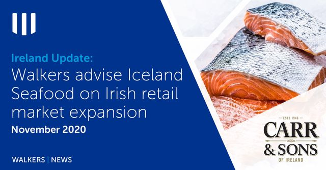 Ireland Update - Walkers advise Iceland Seafood on further expansion into Irish seafood retail market featured image