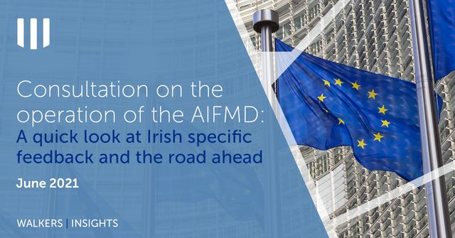 Consultation on the operation of the AIFMD: A quick look at Irish specific feedback and the road ahead featured image