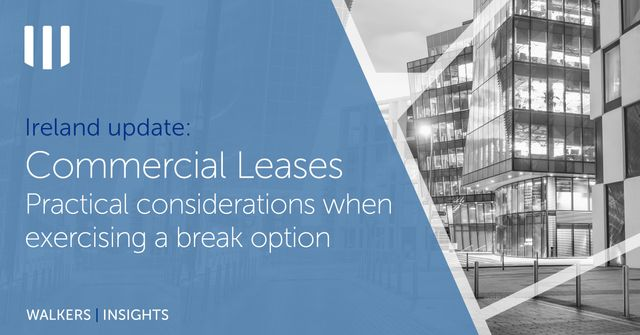 Ireland Update: Commercial Leases - Practical considerations when exercising a break option featured image
