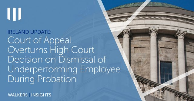 Ireland Update - Court of Appeal Overturns High Court Decision on Dismissal of Underperforming Employee During Probation featured image