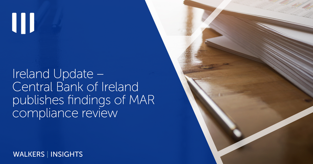 Ireland Update – Central Bank of Ireland publishes findings of MAR compliance review featured image