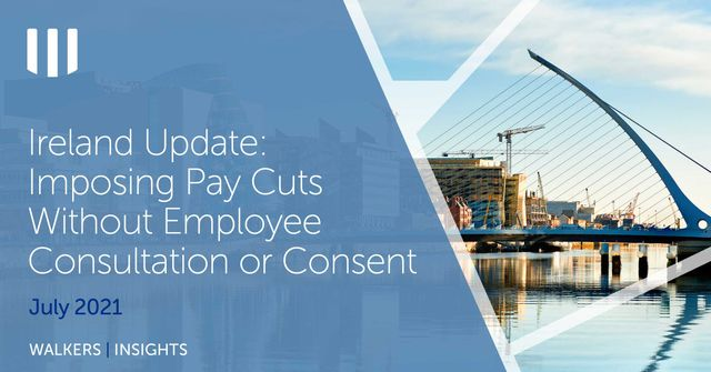Ireland Update: Imposing Pay Cuts without Employee Consultation or Consent featured image