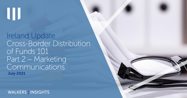 Cross-Border Distribution of Funds 101: Part 2 – Marketing Communications featured image