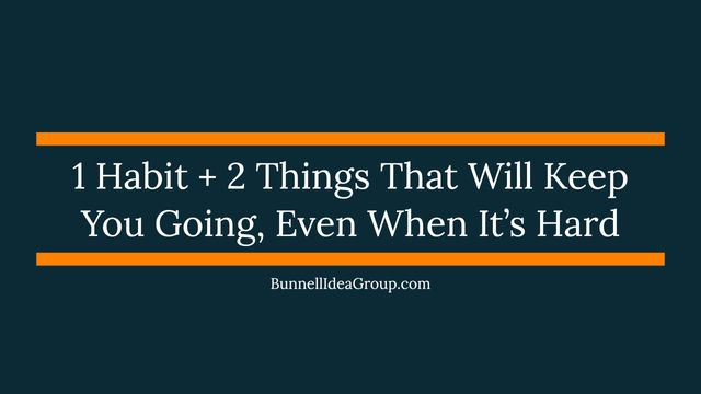 1 Habit + 2 Things That Will Keep You Going, Even When It's Hard featured image