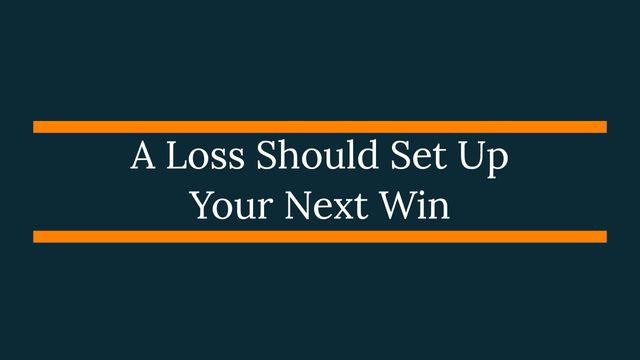 A Loss Should Set Up Your Next Win featured image