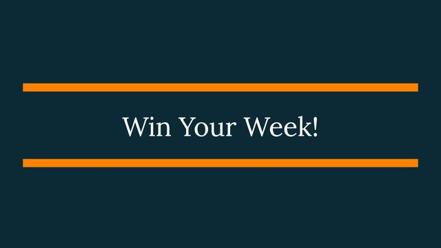 Win Your Week! featured image