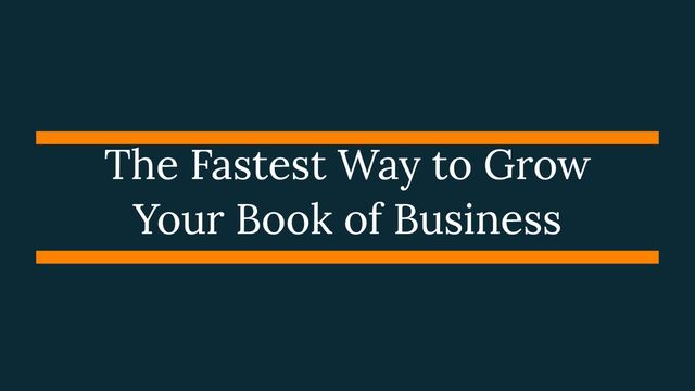 The Fastest Way To Grow Your Book Of Business featured image