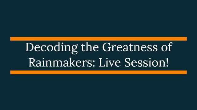 Decoding The Greatness Of Rainmakers: Live Session! featured image