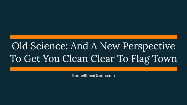 Old Science: And A New Perspective To Get You Clean Clear To Flag Town featured image