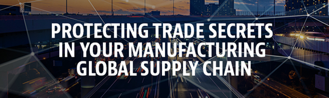 Webinar - Protecting trade secrets in your manufacturing supply chain featured image