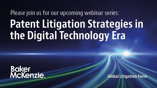 Baker McKenzie Webinar Invitation: Patent Litigation Strategies in the Digital Technology Era -- ATTORNEY ADVERTISING featured image